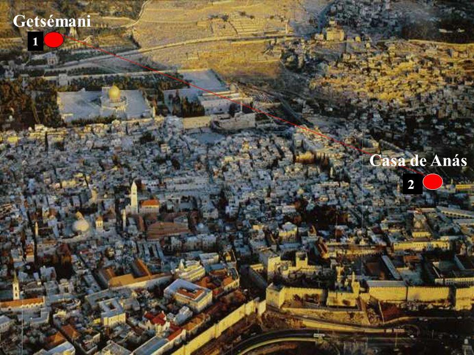 1 2 Getsémani Casa de Anás
