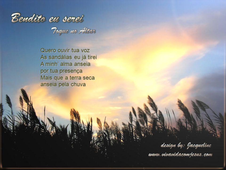 Bendito eu serei Os meus celeiros transbordarão Todos verão que sou Chamado pelo nome do Senhor E os céus se abrirão O bom tesouro do meu Senhor Tudo