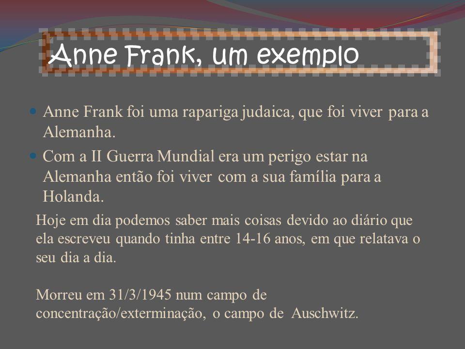 Anne Frank, um exemplo Anne Frank foi uma rapariga judaica, que foi viver para a Alemanha.