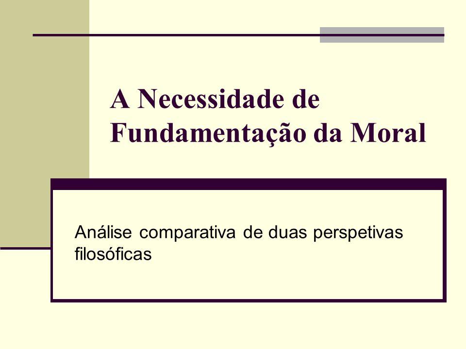 A Necessidade de Fundamentação da Moral Análise comparativa de duas perspetivas filosóficas