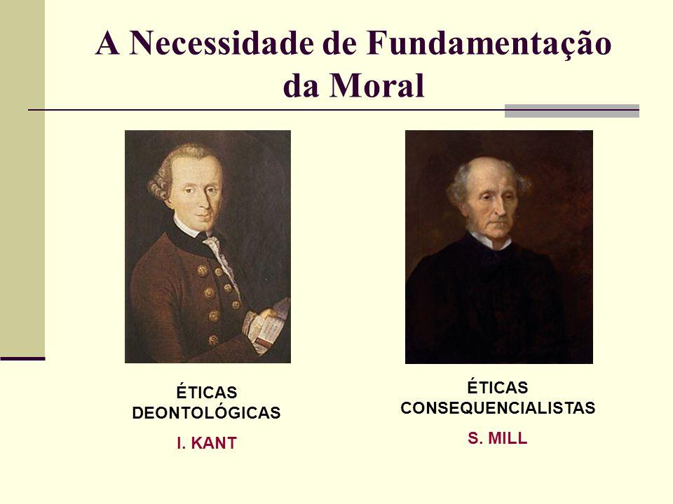 A Necessidade de Fundamentação da Moral ÉTICAS DEONTOLÓGICAS I.