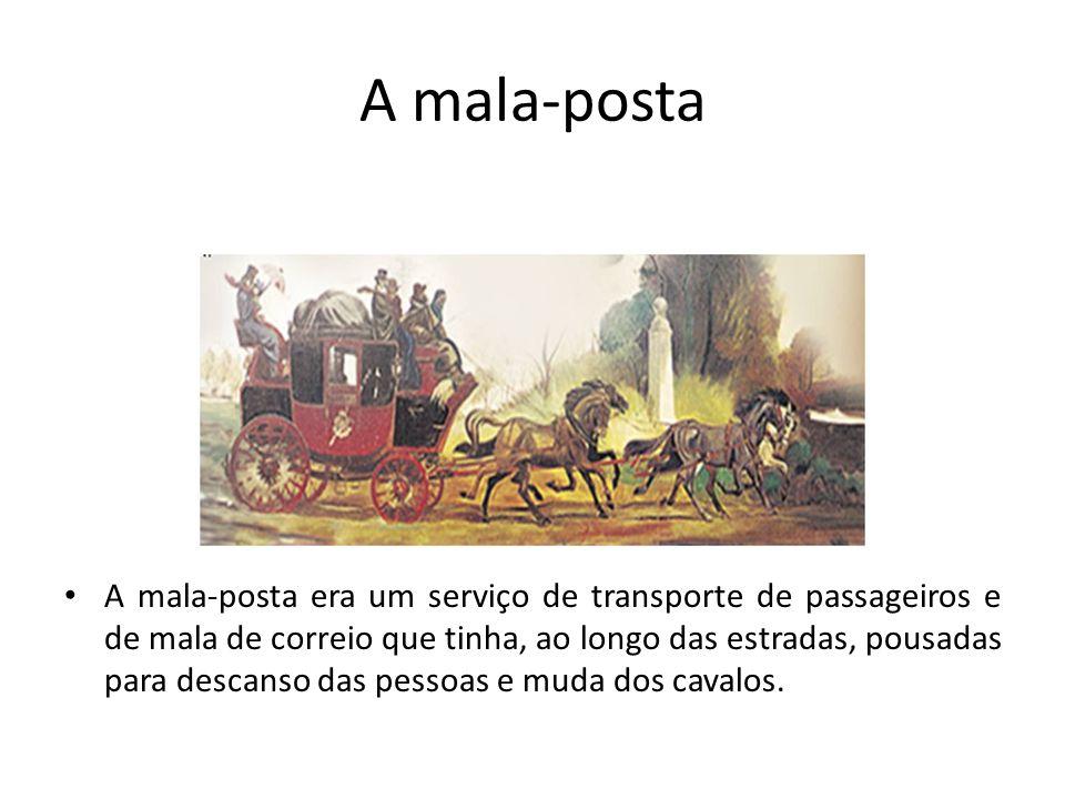 A mala-posta A mala-posta era um serviço de transporte de passageiros e de mala de correio que tinha, ao longo das estradas, pousadas para descanso da