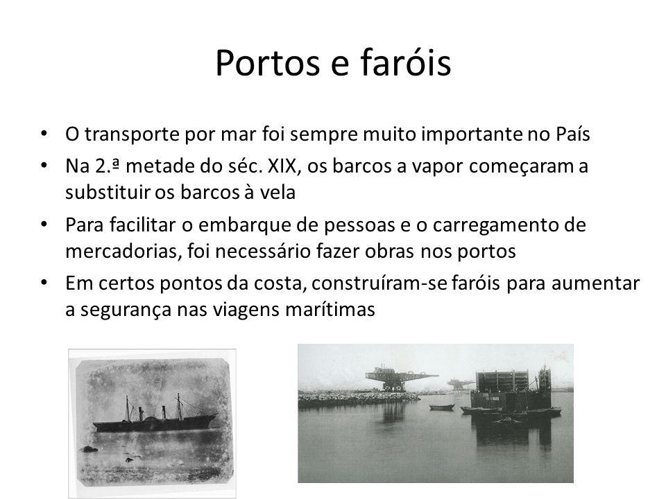 Portos e faróis O transporte por mar foi sempre muito importante no País Na 2.ª metade do séc. XIX, os barcos a vapor começaram a substituir os barcos