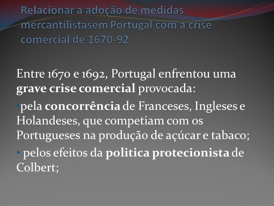 Entre 1670 e 1692, Portugal enfrentou uma grave crise comercial provocada: pela concorrência de Franceses, Ingleses e Holandeses, que competiam com os