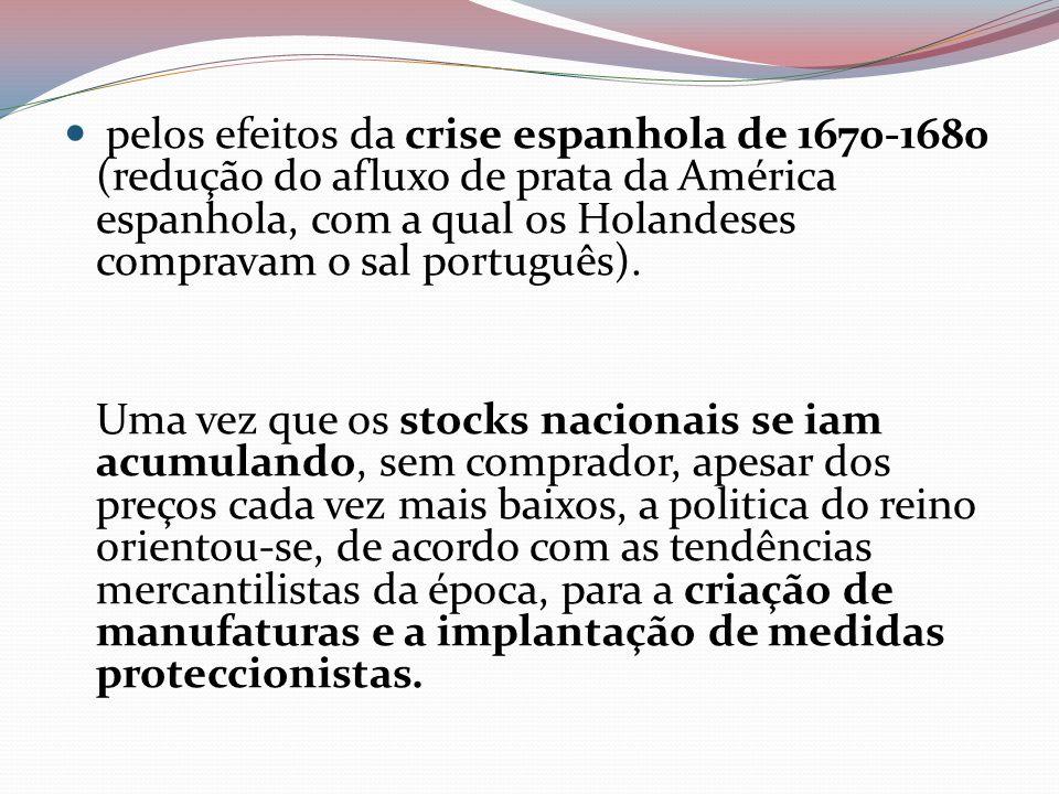 pelos efeitos da crise espanhola de 1670-1680 (redução do afluxo de prata da América espanhola, com a qual os Holandeses compravam o sal português). U