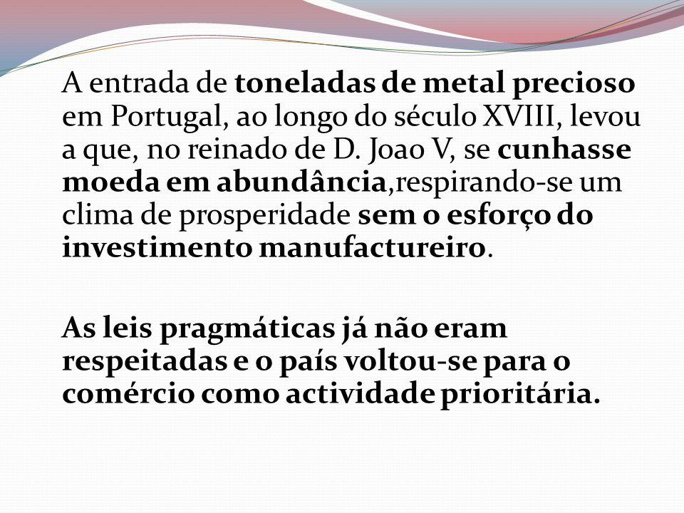 A entrada de toneladas de metal precioso em Portugal, ao longo do século XVIII, levou a que, no reinado de D. Joao V, se cunhasse moeda em abundância,