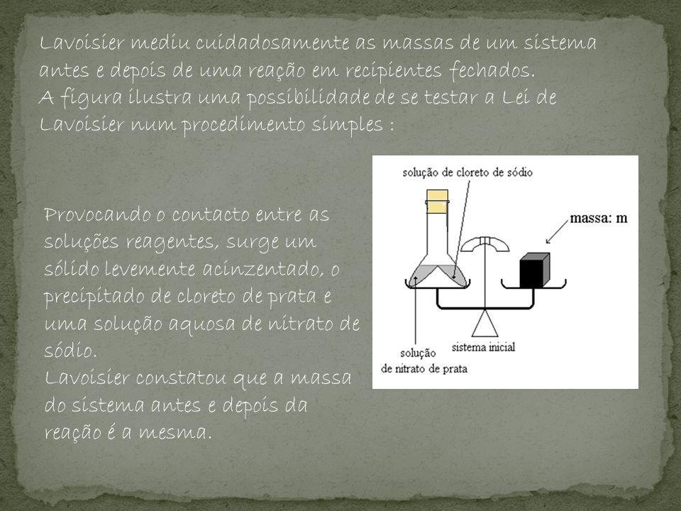 Lei de Lavoisier A Lei da Conservação da Massa, também conhecida por Lei de Lavoisier diz que: Na natureza nada se perde, nada se cria, tudo se transforma.; Numa reação química em sistema fechado, a massa total dos reagentes é igual à massa total dos produtos da reação.