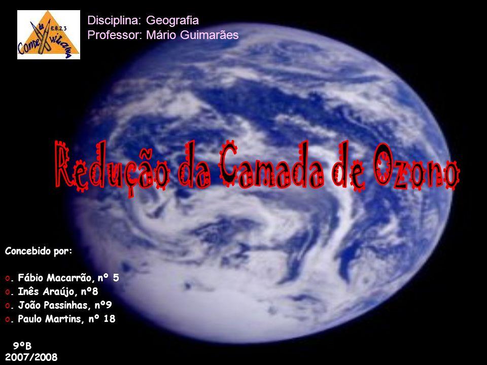 Disciplina: Geografia Professor: Mário Guimarães Concebido por: o. Fábio Macarrão, nº 5 o. Inês Araújo, nº8 o. João Passinhas, nº9 o. Paulo Martins, n