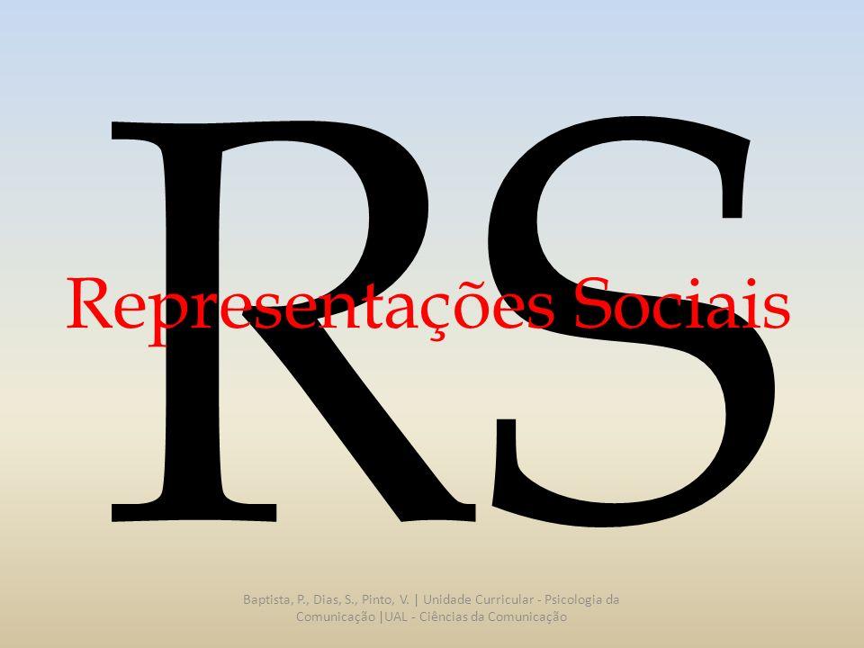 RS Representações Sociais Bibliografia Baptista, P., Dias, S., Pinto, V.