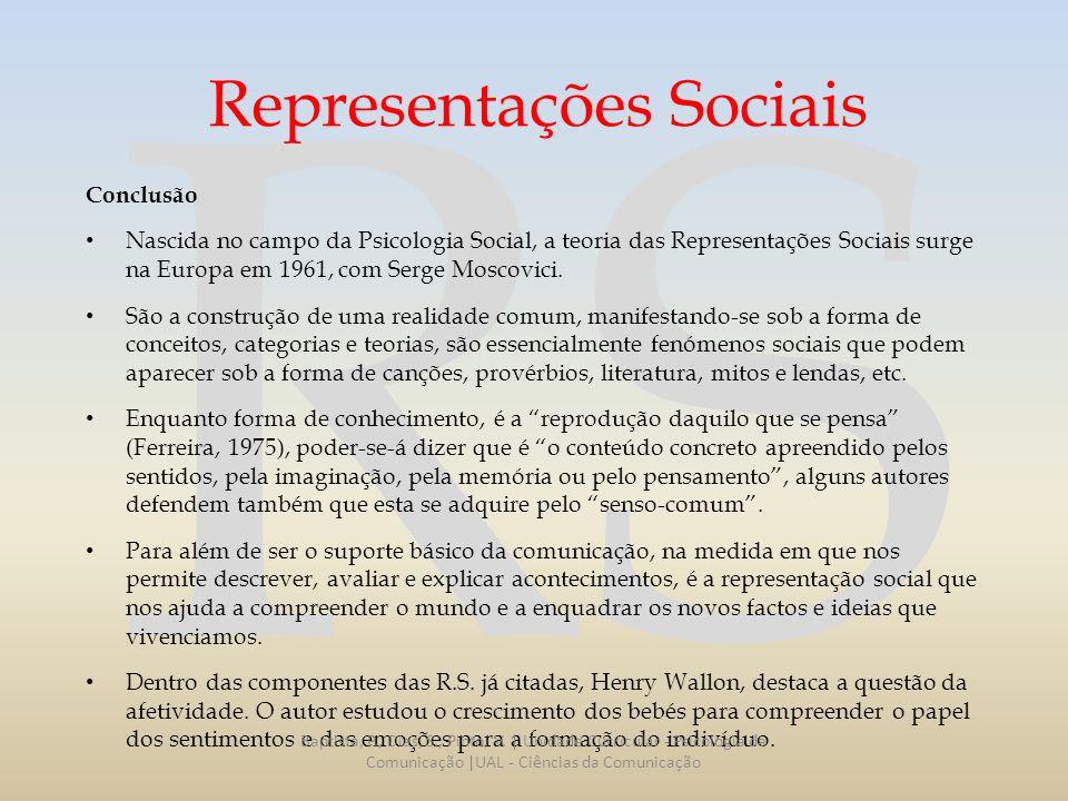RS Representações Sociais Conclusão Nascida no campo da Psicologia Social, a teoria das Representações Sociais surge na Europa em 1961, com Serge Mosc