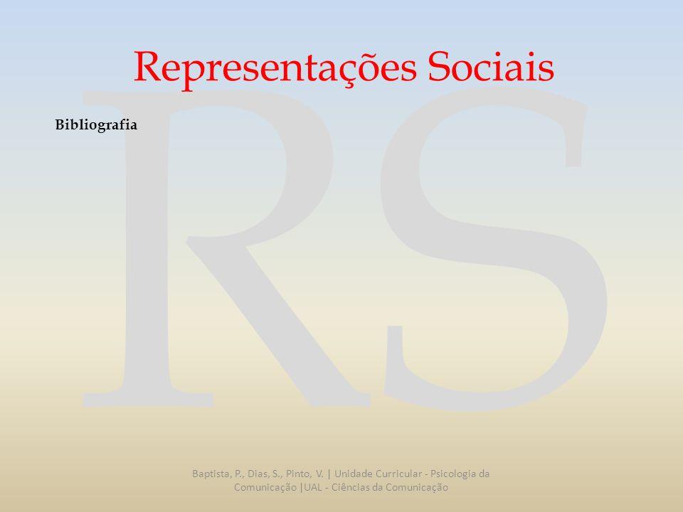 RS Representações Sociais Bibliografia Baptista, P., Dias, S., Pinto, V. | Unidade Curricular - Psicologia da Comunicação |UAL - Ciências da Comunicaç