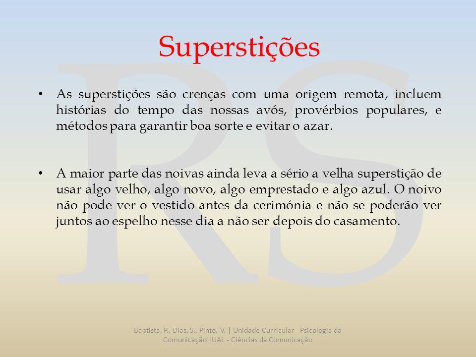 RS Superstições As superstições são crenças com uma origem remota, incluem histórias do tempo das nossas avós, provérbios populares, e métodos para ga