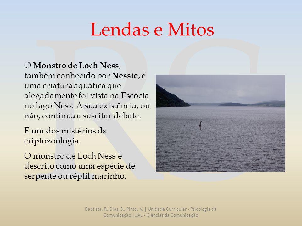 RS Lendas e Mitos O Monstro de Loch Ness, também conhecido por Nessie, é uma criatura aquática que alegadamente foi vista na Escócia no lago Ness. A s