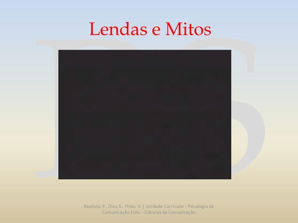 RS Lendas e Mitos Baptista, P., Dias, S., Pinto, V. | Unidade Curricular - Psicologia da Comunicação |UAL - Ciências da Comunicação