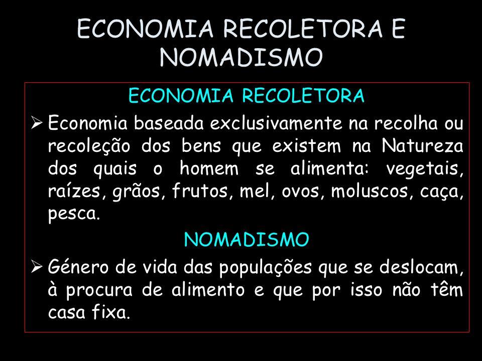 ECONOMIA RECOLETORA E NOMADISMO ECONOMIA RECOLETORA Economia baseada exclusivamente na recolha ou recoleção dos bens que existem na Natureza dos quais