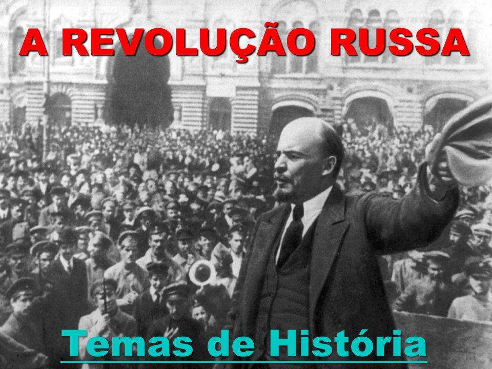 A REVOLUÇÃO RUSSA Temas de História Temas de História