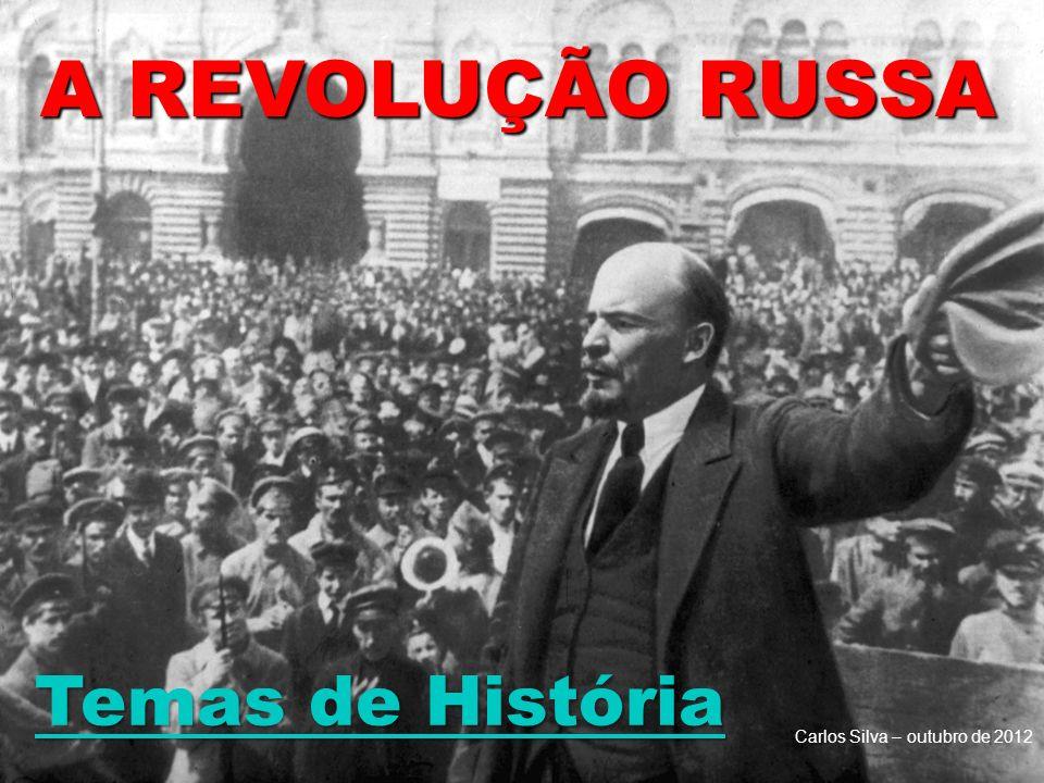 A REVOLUÇÃO RUSSA Temas de História Temas de História Carlos Silva – outubro de 2012