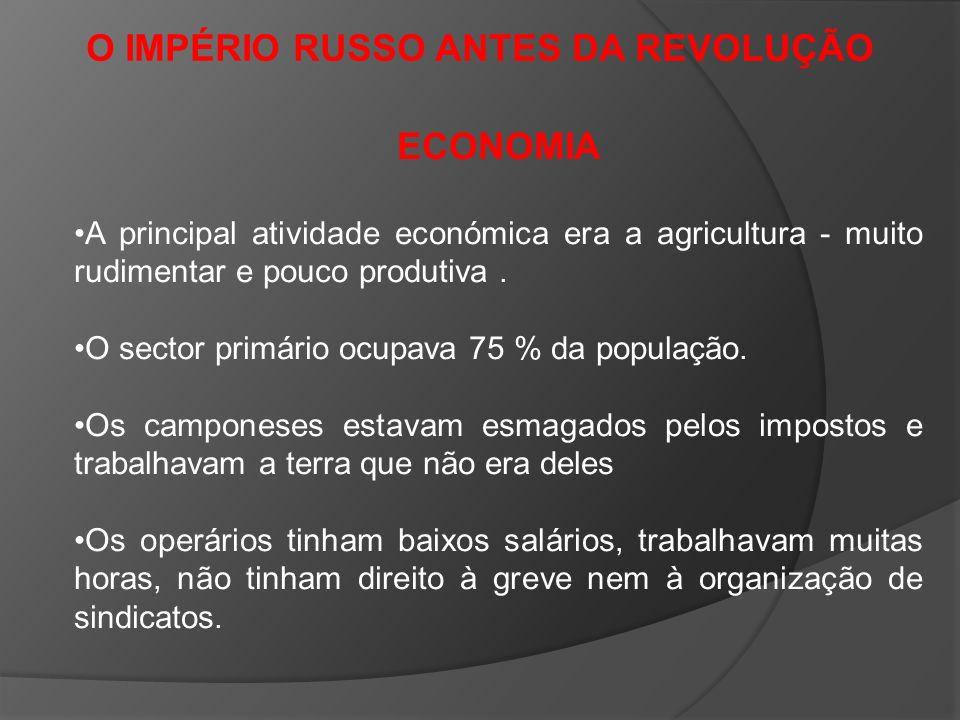 O IMPÉRIO RUSSO ANTES DA REVOLUÇÃO ECONOMIA Existia uma grande desigualdade social ; o clero) e a nobreza eram os donos de mais de metade das terras e detinham grande parte da riqueza.