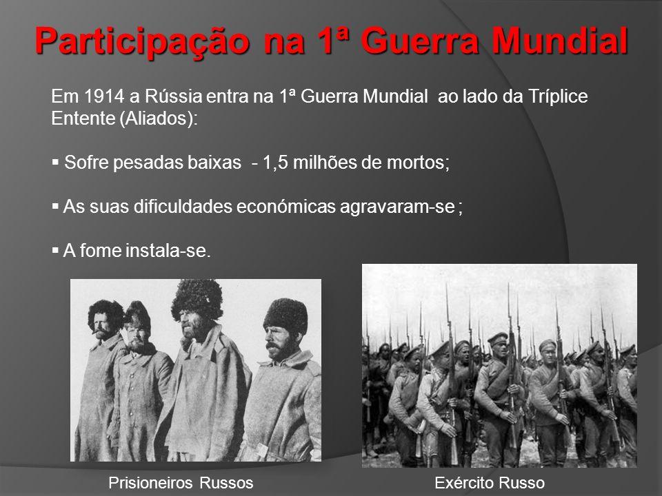 Participação na 1ª Guerra Mundial Em 1914 a Rússia entra na 1ª Guerra Mundial ao lado da Tríplice Entente (Aliados): Sofre pesadas baixas - 1,5 milhõe