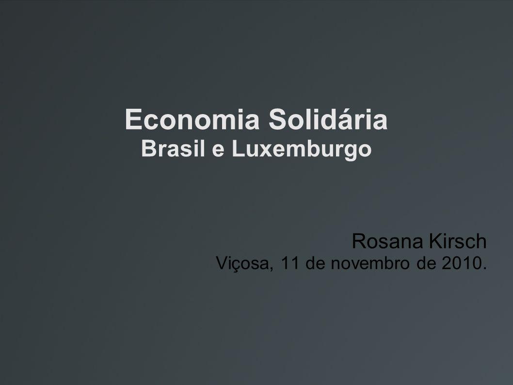 Economia Solidária Brasil e Luxemburgo Rosana Kirsch Viçosa, 11 de novembro de 2010.