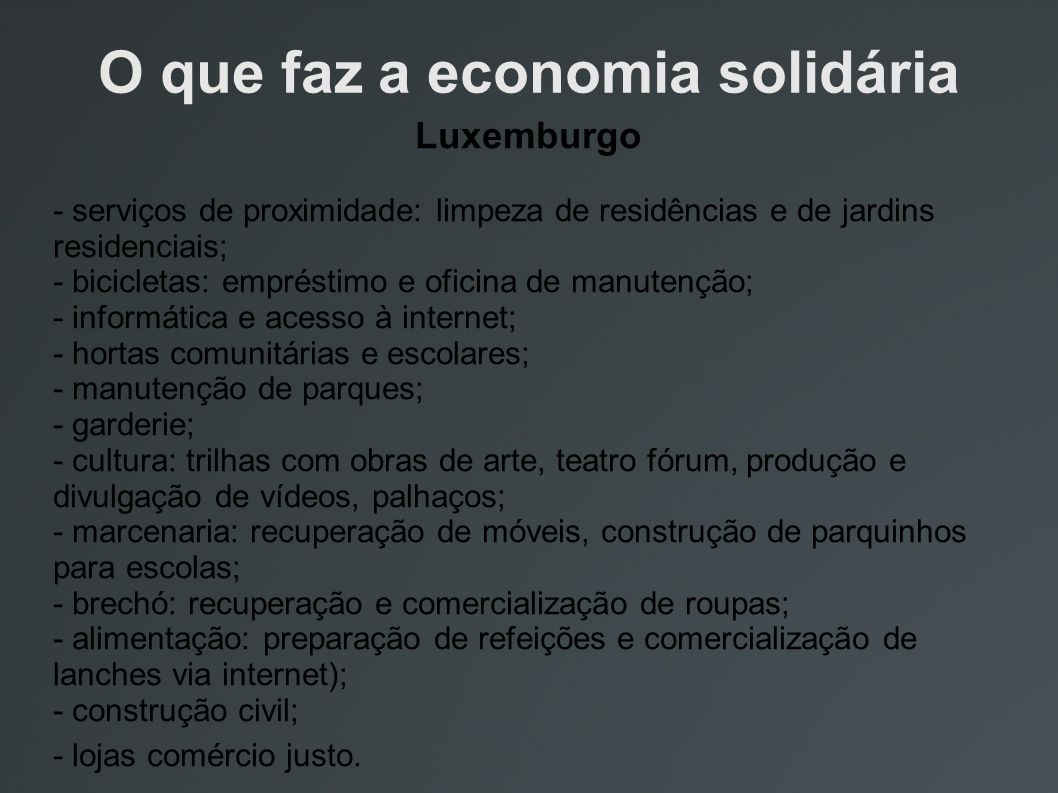 O que faz a economia solidária Luxemburgo - serviços de proximidade: limpeza de residências e de jardins residenciais; - bicicletas: empréstimo e ofic