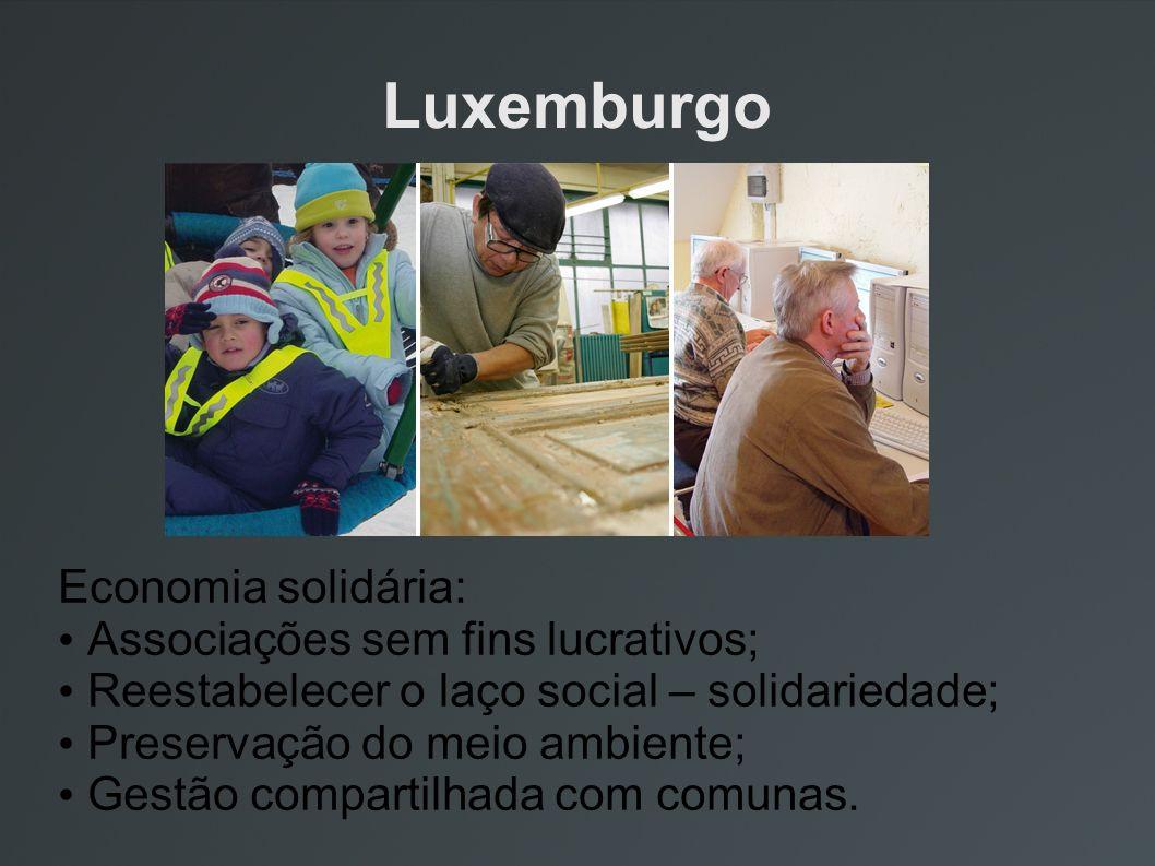 Luxemburgo Economia solidária: Associações sem fins lucrativos; Reestabelecer o laço social – solidariedade; Preservação do meio ambiente; Gestão comp