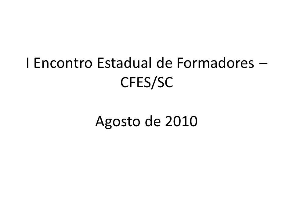 I Encontro Estadual de Formadores – CFES/SC Agosto de 2010