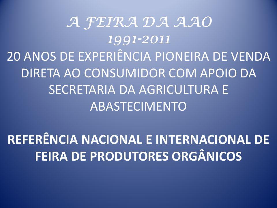 A FEIRA DA AAO 1991-2011 20 ANOS DE EXPERIÊNCIA PIONEIRA DE VENDA DIRETA AO CONSUMIDOR COM APOIO DA SECRETARIA DA AGRICULTURA E ABASTECIMENTO REFERÊNC