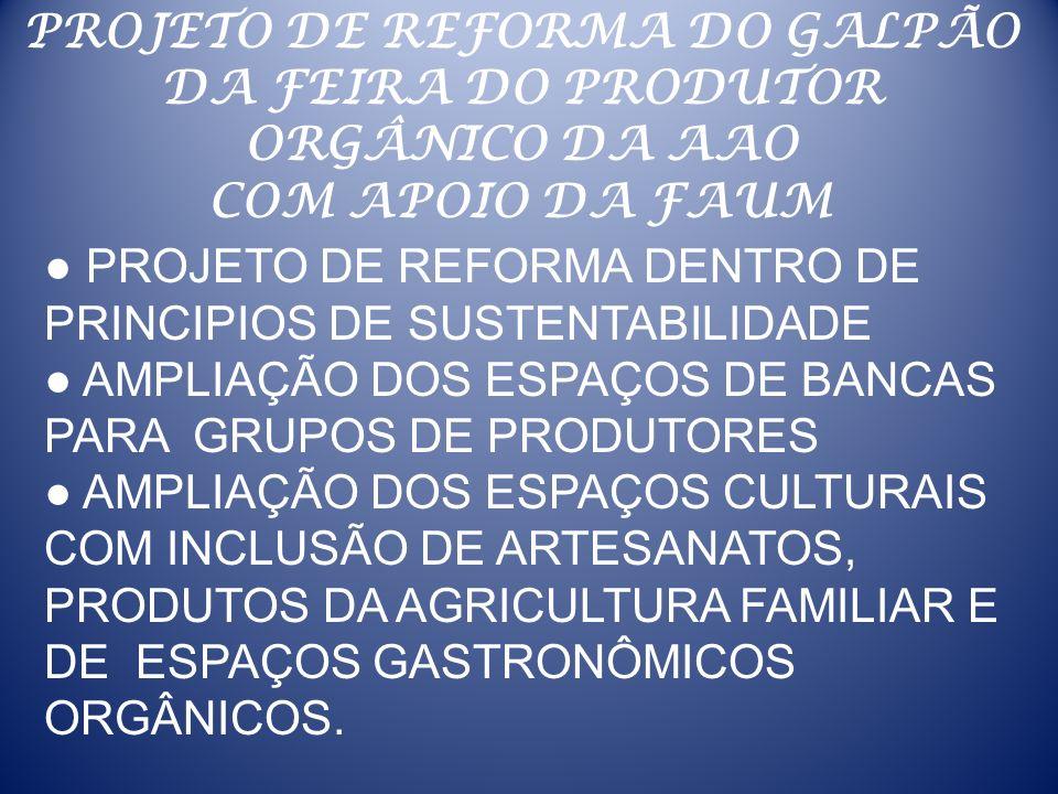 PROJETO DE REFORMA DO GALPÃO DA FEIRA DO PRODUTOR ORGÂNICO DA AAO COM APOIO DA FAUM PROJETO DE REFORMA DENTRO DE PRINCIPIOS DE SUSTENTABILIDADE AMPLIA