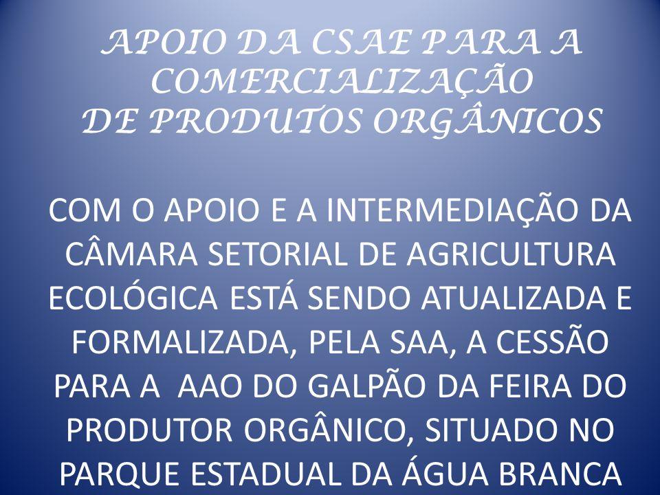 APOIO DA CSAE PARA A COMERCIALIZAÇÃO DE PRODUTOS ORGÂNICOS COM O APOIO E A INTERMEDIAÇÃO DA CÂMARA SETORIAL DE AGRICULTURA ECOLÓGICA ESTÁ SENDO ATUALI