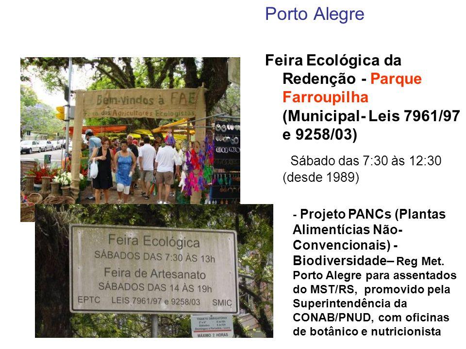 Porto Alegre Feira Ecológica da Redenção - Parque Farroupilha (Municipal- Leis 7961/97 e 9258/03) Sábado das 7:30 às 12:30 (desde 1989) - Projeto PANC