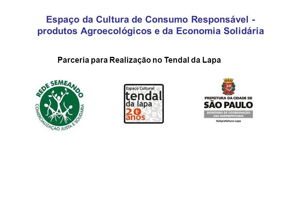 Espaço da Cultura de Consumo Responsável - produtos Agroecológicos e da Economia Solidária Parceria para Realização no Tendal da Lapa