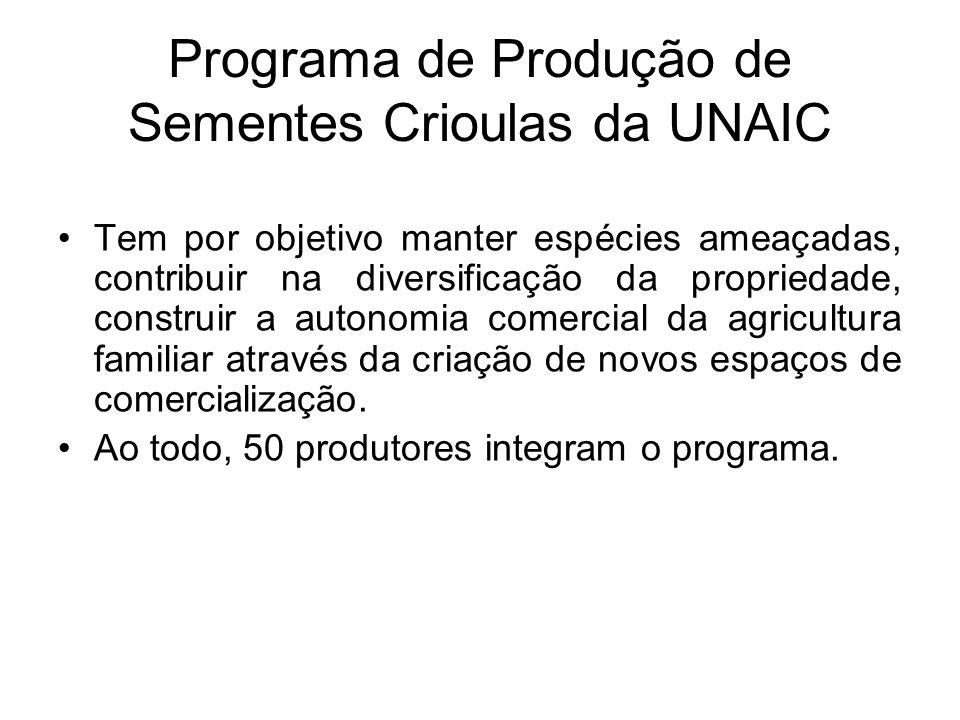Programa de Produção de Sementes Crioulas da UNAIC Tem por objetivo manter espécies ameaçadas, contribuir na diversificação da propriedade, construir a autonomia comercial da agricultura familiar através da criação de novos espaços de comercialização.