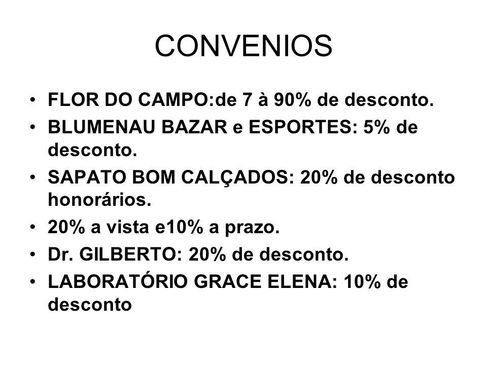 CONVENIOS FLOR DO CAMPO:de 7 à 90% de desconto.BLUMENAU BAZAR e ESPORTES: 5% de desconto.