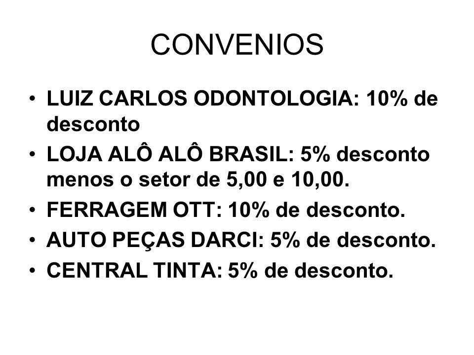 CONVENIOS LUIZ CARLOS ODONTOLOGIA: 10% de desconto LOJA ALÔ ALÔ BRASIL: 5% desconto menos o setor de 5,00 e 10,00.