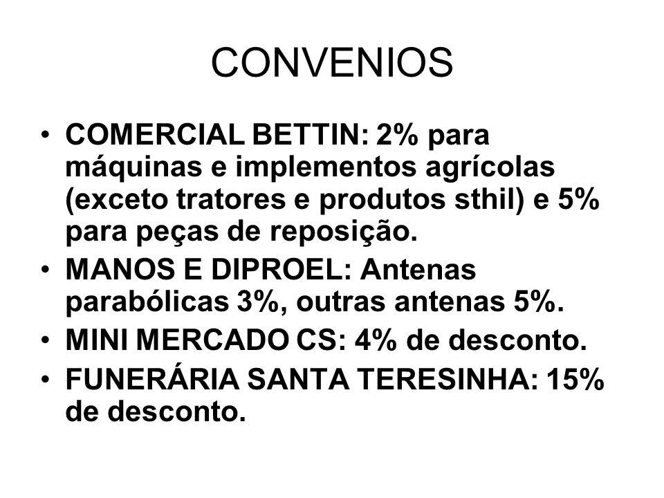 CONVENIOS COMERCIAL BETTIN: 2% para máquinas e implementos agrícolas (exceto tratores e produtos sthil) e 5% para peças de reposição.
