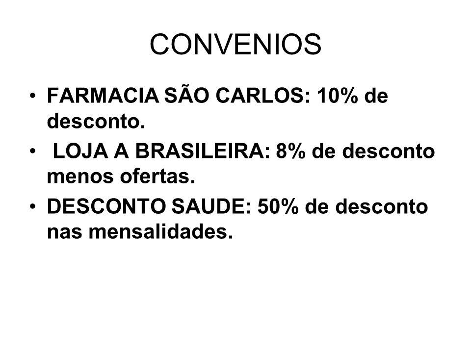 CONVENIOS FARMACIA SÃO CARLOS: 10% de desconto.LOJA A BRASILEIRA: 8% de desconto menos ofertas.