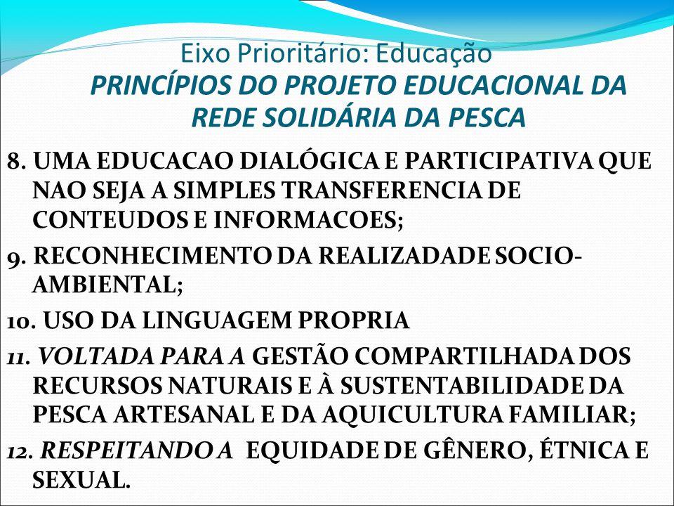8. UMA EDUCACAO DIALÓGICA E PARTICIPATIVA QUE NAO SEJA A SIMPLES TRANSFERENCIA DE CONTEUDOS E INFORMACOES; 9. RECONHECIMENTO DA REALIZADADE SOCIO- AMB