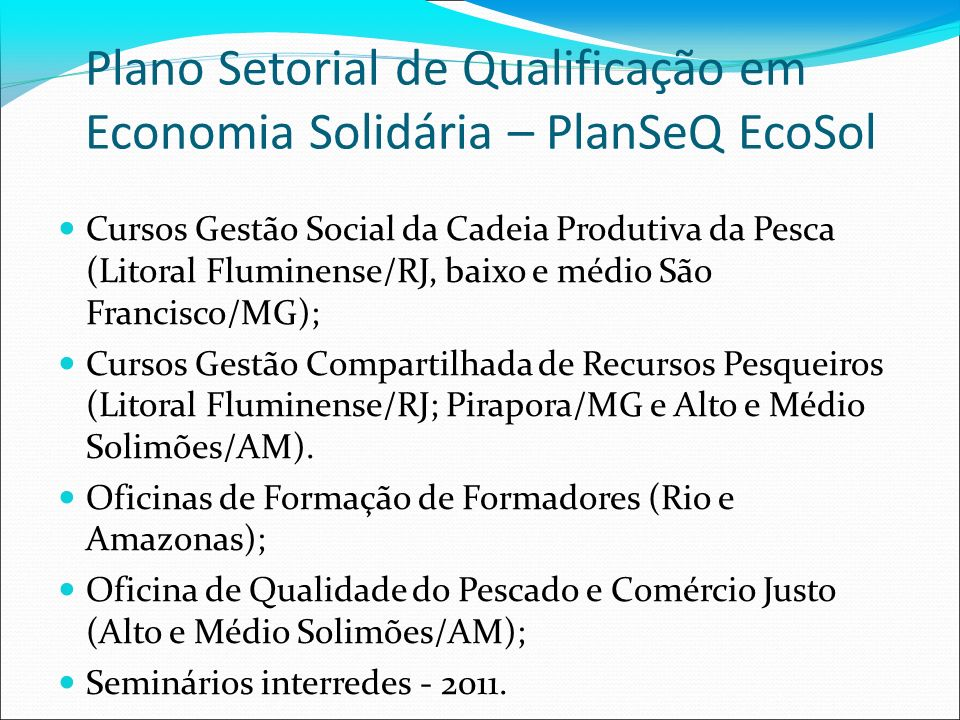 Plano Setorial de Qualificação em Economia Solidária – PlanSeQ EcoSol Cursos Gestão Social da Cadeia Produtiva da Pesca (Litoral Fluminense/RJ, baixo