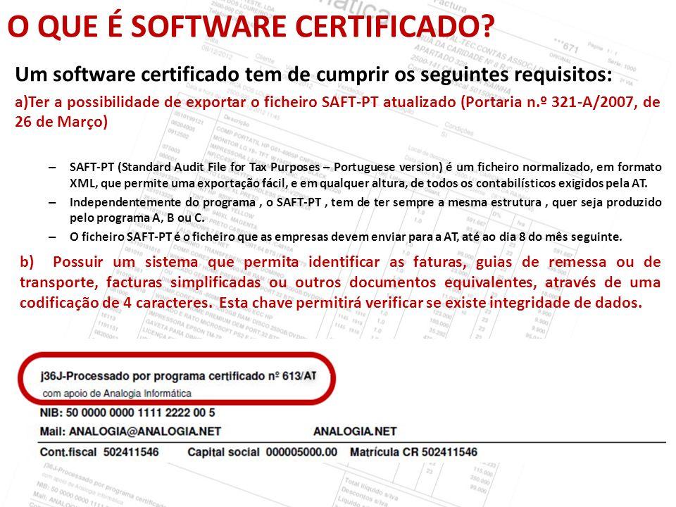 O QUE É SOFTWARE CERTIFICADO? Um software certificado tem de cumprir os seguintes requisitos: a)Ter a possibilidade de exportar o ficheiro SAFT-PT atu