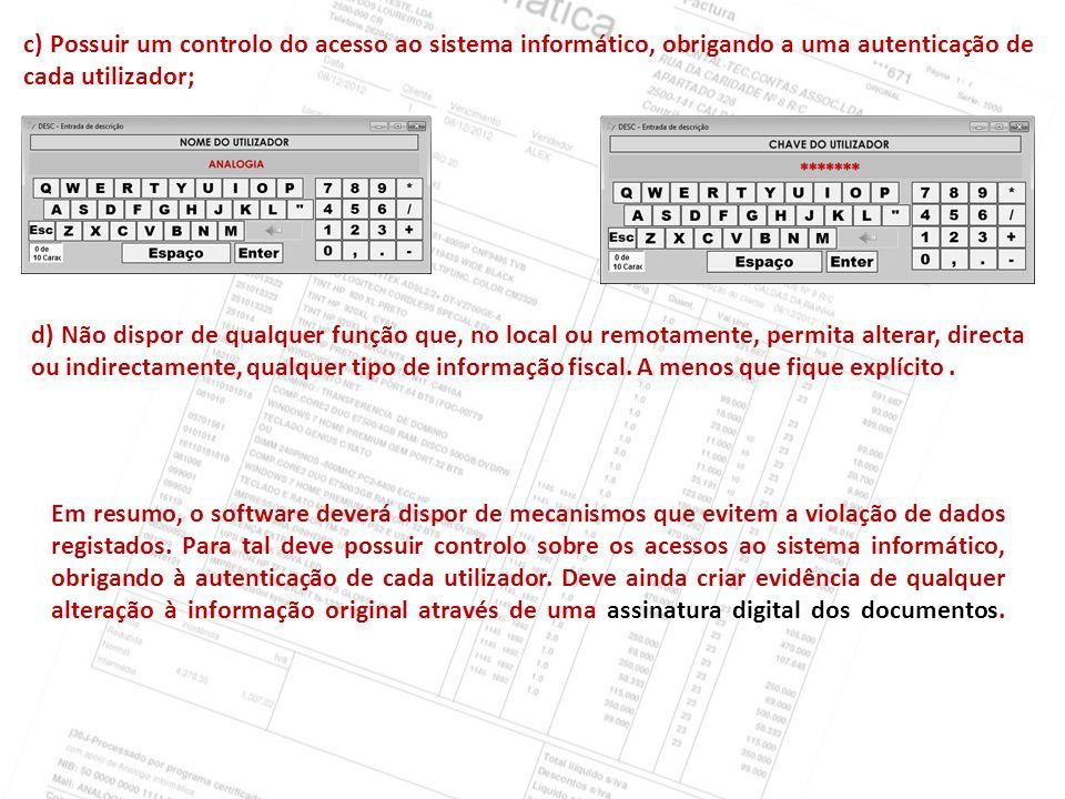c) Possuir um controlo do acesso ao sistema informático, obrigando a uma autenticação de cada utilizador; d) Não dispor de qualquer função que, no loc