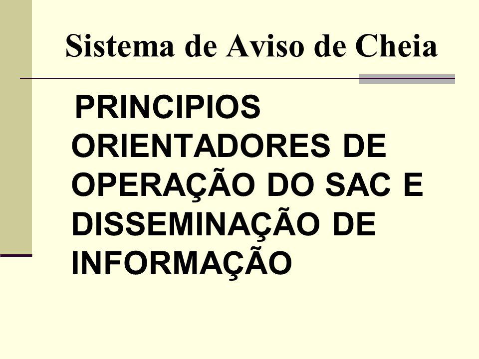 Sistema de Aviso de Cheia PRINCIPIOS ORIENTADORES DE OPERA ÇÃO DO SAC E DISSEMINA ÇÃO DE INFORMA ÇÃO