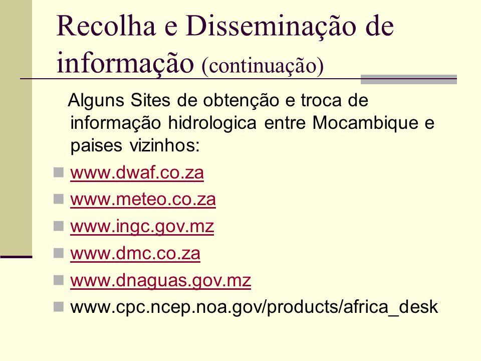 Recolha e Disseminação de informação (continuação) Alguns Sites de obtenção e troca de informação hidrologica entre Mocambique e paises vizinhos: www.