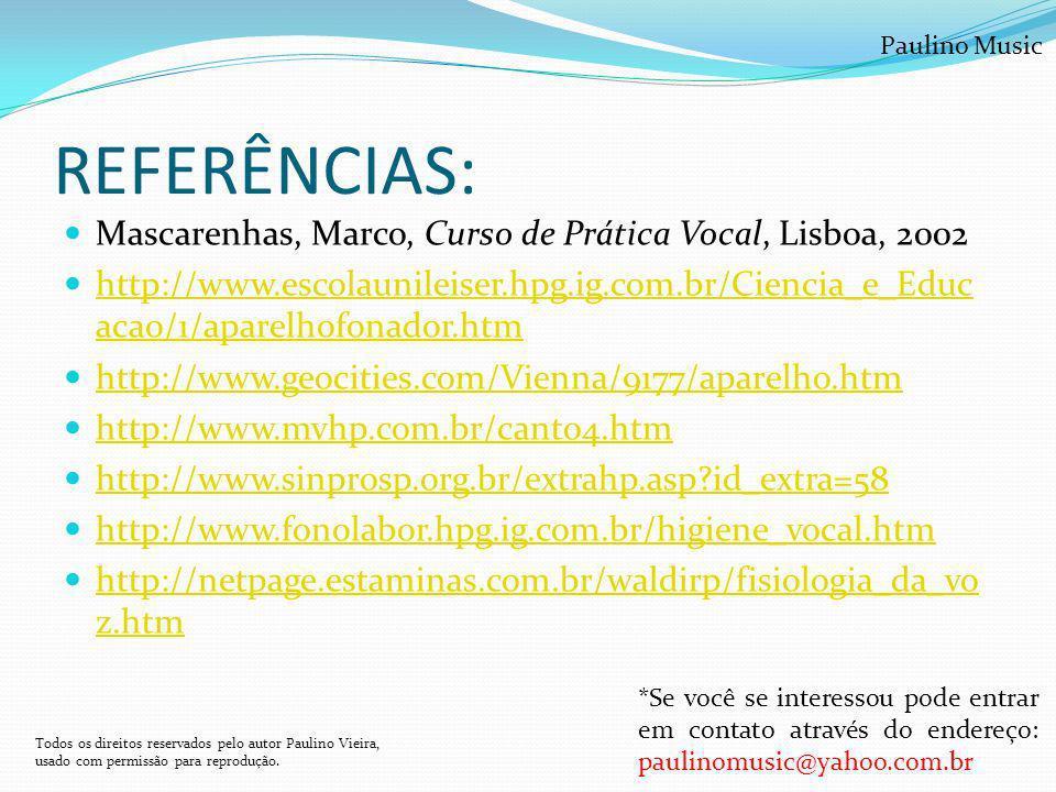 REFERÊNCIAS: Mascarenhas, Marco, Curso de Prática Vocal, Lisboa, 2002 http://www.escolaunileiser.hpg.ig.com.br/Ciencia_e_Educ acao/1/aparelhofonador.h