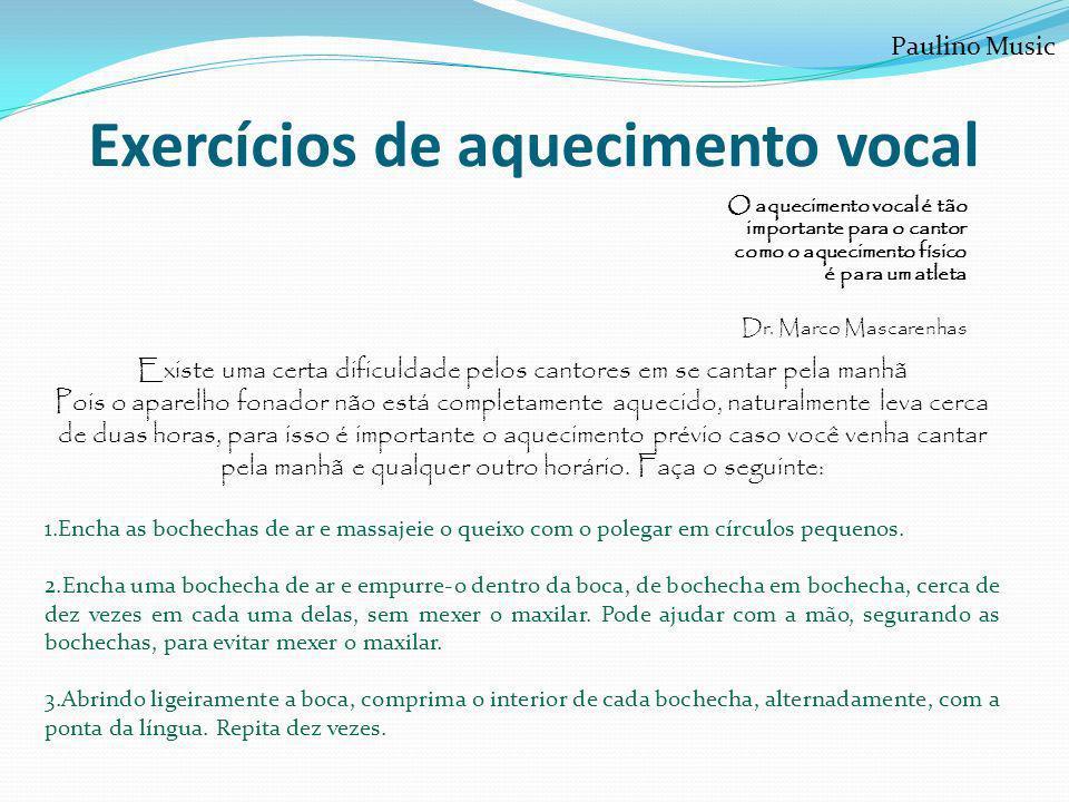 Exercícios de aquecimento vocal O aquecimento vocal é tão importante para o cantor como o aquecimento físico é para um atleta Dr. Marco Mascarenhas Ex