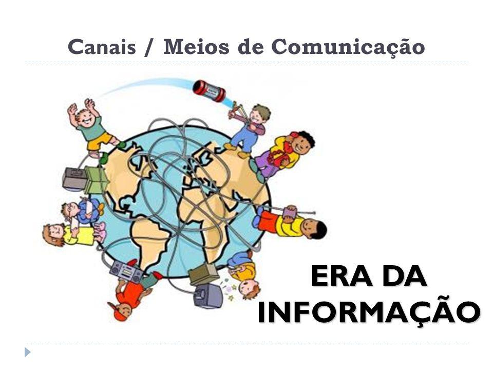 Canais / Meios de Comunicação ERA DA INFORMAÇÃO