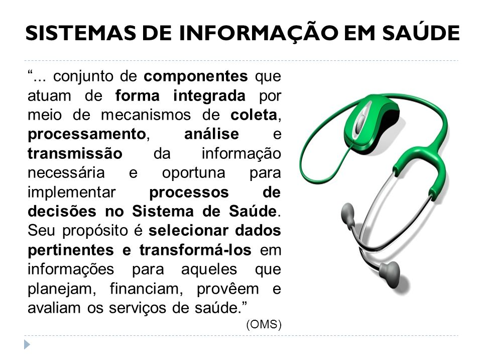 SISTEMAS DE INFORMAÇÃO EM SAÚDE... conjunto de componentes que atuam de forma integrada por meio de mecanismos de coleta, processamento, análise e tra