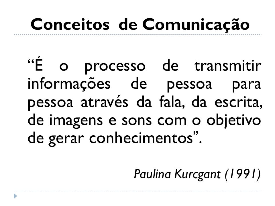 Conceitos de Comunicação É o processo de transmitir informações de pessoa para pessoa através da fala, da escrita, de imagens e sons com o objetivo de