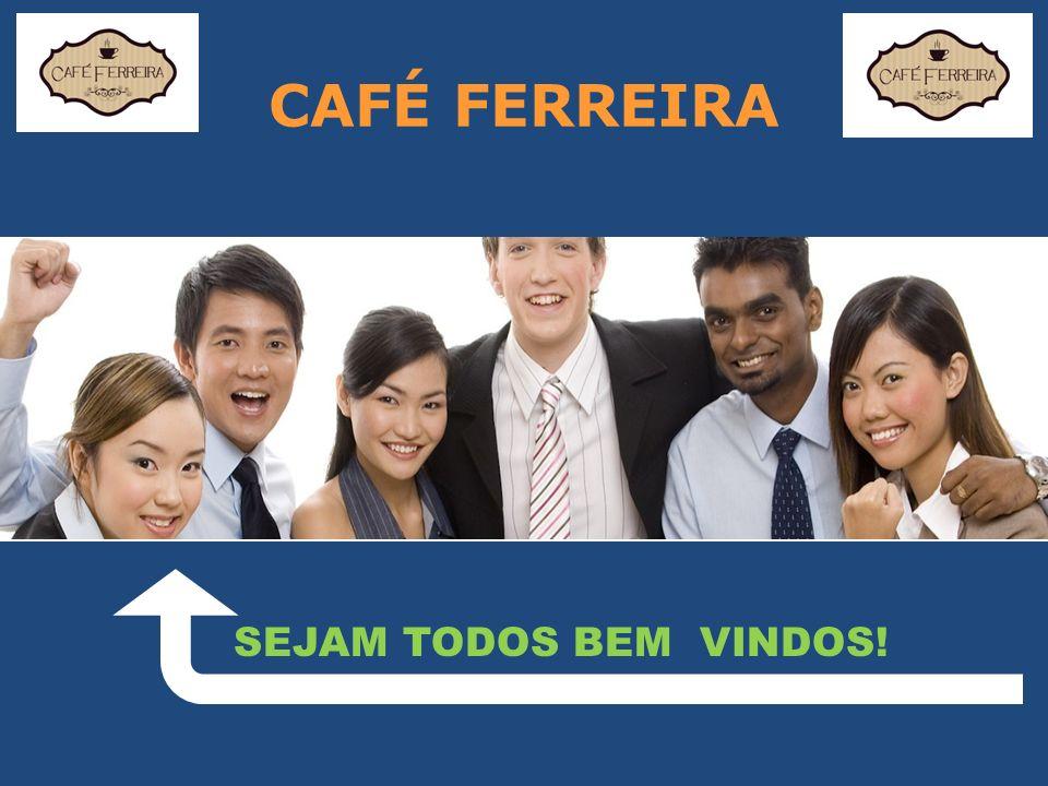 CAFÉ FERREIRA SEJAM TODOS BEM VINDOS!