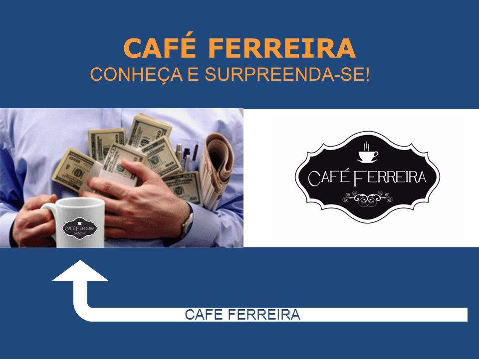 CAFÉ FERREIRA CAFÉ FERREIRA CONHEÇA E SURPREENDA-SE!